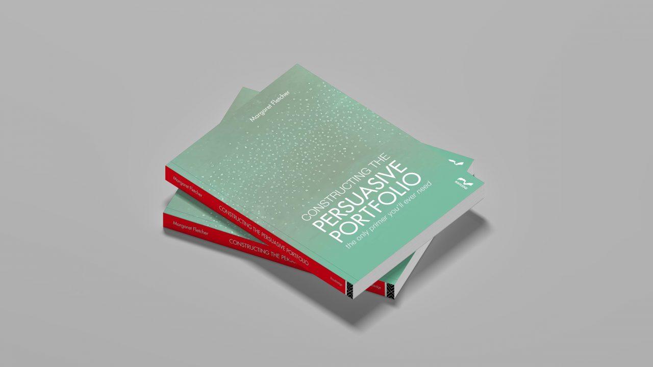 Constructing the Persuasive Portfolio by Margaret Fletcher
